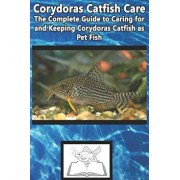 Corydoras Catfish Care: The Complete Guide to Caring for and Keeping Corydoras Catfish as Pet Fish, Paperback/Tabitha Jones
