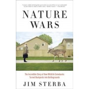 Nature Wars: The Incredible Story of How Wildlife Comebacks Turned Backyards Into Battlegrounds, Paperback