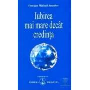 Iubirea mai mare decat credinta - Omraam Mikhael Aivanhov