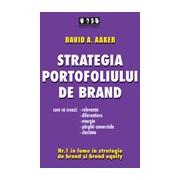 Strategia portofoliului de brand -Cum sa creezi relevanta, diferentiere, energie, parghii comerciale si claritate.