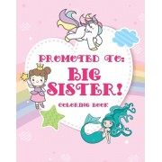 Big Sister Coloring Book: A big sister color book with unicorns, fairies, and mermaids - new big sister gifts for little girls age 4 year old to, Paperback/New Big Sister Books