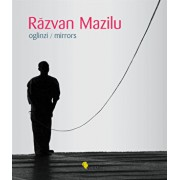 Razvan Mazilu. Oglinzi / Mirrors/Denise Radulescu