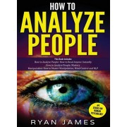 How to Analyze People: 3 Books in 1 - How to Master the Art of Reading and Influencing Anyone Instantly Using Body Language, Human Psychology, Hardcover/Ryan James