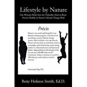 Lifestyle by Nature: One Woman's Break from the Unhealthy Herd to Roam Forever Healthy in Nature's Lifestyle Change Herd, Paperback/Betty Holston Smith Ed D.