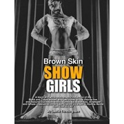 Brown Skin Showgirls: A Black and White Photographic Collection of Burlesque, Exotic, Shake and Chorus Line Dancers, Strippers and Cross-Dre, Paperback/Leslie Cunningham