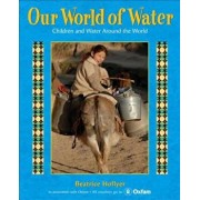 Our World of Water: Children and Water Around the World, Hardcover/Beatrice Hollyer