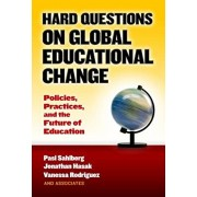 Hard Questions on Global Educational Change: Policies, Practices, and the Future of Education, Paperback/Pasi Sahlberg