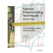 Fashion Patternmaking Techniques, Volume 1: How to Make Skirts, Trousers and Shirts. Women/Men - Women & Men: How to Make Skirts and Trousers (9788415967095)