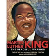 Martin Luther King: The Peaceful Warrior, Hardcover/Ed Clayton