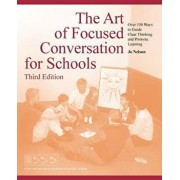 The Art of Focused Conversation for Schools, Third Edition: Over 100 Ways to Guide Clear Thinking and Promote Learning, Paperback/Jo Nelson