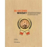 30-Second Whisky - The 50 essential elements of producing and enjoying the world's whiskies, each explained in half a minute (9781782404903)
