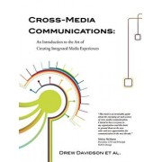 Cross-Media Communications: An Introduction to the Art of Creating Integrated Media Experiences, Paperback/Drew Davidson
