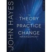 The Theory and Practice of Change Management, Paperback/John Hayes