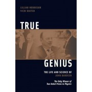 True Genius: The Life and Science of John Bardeen; The Only Winner of Two Nobel Prizes in Physics, Paperback