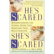 He's Scared, She's Scared: Understanding the Hidden Fears That Sabotage Your Relationships, Paperback