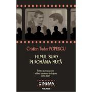 Filmul surd in Romania muta. Politica si propaganda in filmul romanesc de fictiune (1912-1989)