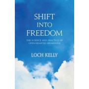 Shift Into Freedom: The Science and Practice of Open-Hearted Awareness