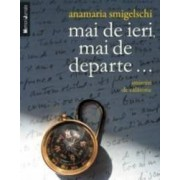 Mai De Ieri Mai De Departe... - Anamaria Smigelschi