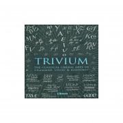 Trivium. the classical liberal arts of grammar logic and rhetoric Pd.
