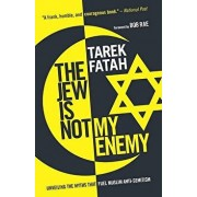 The Jew Is Not My Enemy: Unveiling the Myths That Fuel Muslim Anti-Semitism, Paperback/Tarek Fatah