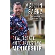 Real Estate Note Investing Mentorship, Paperback/Martin Saenz