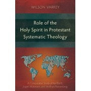 Role of the Holy Spirit in Protestant Systematic Theology: A Comparative Study Between Karl Barth, J rgen Moltmann, and Wolfhart Pannenberg, Paperback/Wilson Varkey