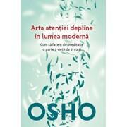 Osho. Arta atentiei depline in lumea moderna . Cum sa facem din meditatie o parte a vietii de zi cu zi/***