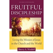 Fruitful Discipleship: Living the Mission of Jesus in the Church and the World, Paperback/Sherry A. Weddell