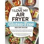 """The """"i Love My Air Fryer"""" Gluten-Free Recipe Book: From Lemon Blueberry Muffins to Mediterranean Short Ribs, 175 Easy and Delicious Gluten-Free Recipe, Paperback/Michelle Fagone"""