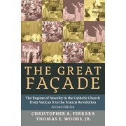 The Great Facade: The Regime of Novelty in the Catholic Church from Vatican II to the Francis Revolution, Paperback/Christopher A. Ferrara