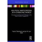 Political Participation in a Changing World. Conceptual and Empirical Challenges in the Study of Citizen Engagement, Hardback/Jan W. van Deth