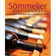 The Sommelier Prep Course: An Introduction to the Wines, Beers, and Spirits of the World, Paperback/M. Gibson
