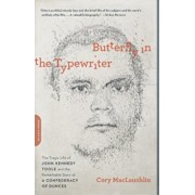 Butterfly in the Typewriter: The Tragic Life of John Kennedy Toole and the Remarkable Story of a Confederacy of Dunces, Paperback/Cory Maclauchlin