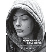 Nowhere to Call Home: Photographs and Stories of the Homeless, Hardcover/Leah Denbok