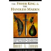 The Fisher King and the Handless Maiden: Understanding the Wounded Feeling Functi, Paperback