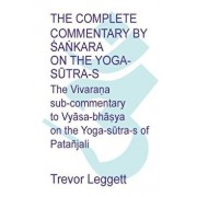 The Complete Commentary by Śaṅkara on the Yoga Sūtra-S: A Full Translation of the Newly Discovered Text, Paperback/Trevor Leggett