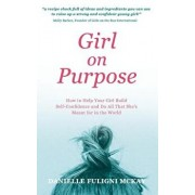 Girl on Purpose: How to Help Your Girl Build Self-Confidence and Do All That She's Meant for in the World, Paperback/Danielle Fuligni McKay