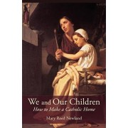 We and Our Children: How to Make a Catholic Home, Paperback/Mary Reed Newland