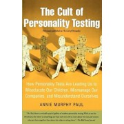 The Cult of Personality Testing: How Personality Tests Are Leading Us to Miseducate Our Children, Mismanage Our Companies, and Misunderstand Ourselves, Paperback/Annie Murphy Paul