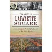 Trouble in Lafayette Square: Assassination, Protest & Murder at the White House, Hardcover/Gil Klein