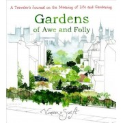 Gardens of Awe and Folly: A Traveler's Journal on the Meaning of Life and Gardening, Hardcover