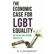 The Economic Case for Lgbt Equality: Why Fair and Equal Treatment Benefits Us All, Hardcover/M. V. Lee Badgett