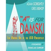 A is for Adamski: The Golden Age of the UFO Contactees (Black and White Version), Paperback/Greg Bishop