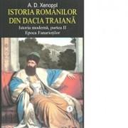 Istoria romanilor din Dacia Traiana , vol.5, istoria moderna, partea a II epoca fanariotilor/A.D.Xenopol