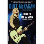 How to Be a Man: (And Other Illusions), Paperback
