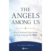 His Angels at Our Side: Understanding Their Power in Our Souls and the World, Paperback/Fr John Horgan