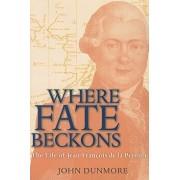 Where Fate Beckons: The Life of Jean-Francois de la Perouse, Paperback/John Dunmore