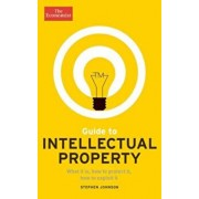 Guide to Intellectual Property: What It Is, How to Protect It, How to Exploit It, Paperback/The Economist