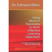 Using Bloom's Taxonomy to Write Effective Learning Objectives: The Abcds of Writing Learning Objectives: A Basic Guide, Paperback/Dr Edmund Bilon