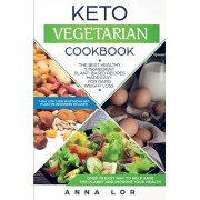 Keto Vegetarian Cookbook: The Best Healthy 5 Ingredient Plant-Based Recipes Made Easy For Rapid Weight Loss (7-day High Fat Low Carb Vegetarian, Paperback/Anna Lor